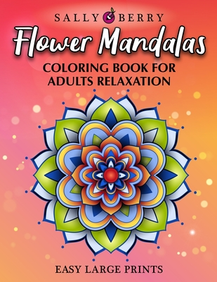 Coloring Book for Adults Relaxation: Easy and Simple Large Prints for Adult Relaxing Therapy. Flowers Mandalas, Amazing Patterns for Stress and Anxiet Cover Image