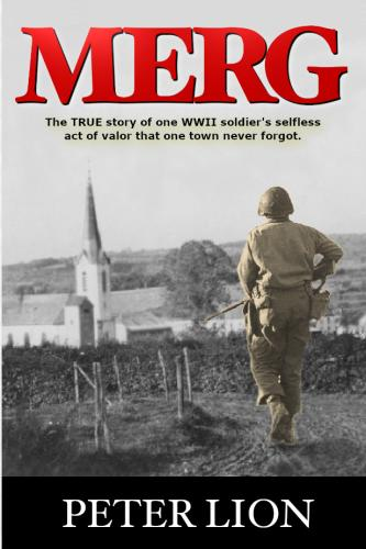 Merg: The TRUE story of a WWII soldier's selfless act of valor and sacrifice that one town never forgot. Cover Image