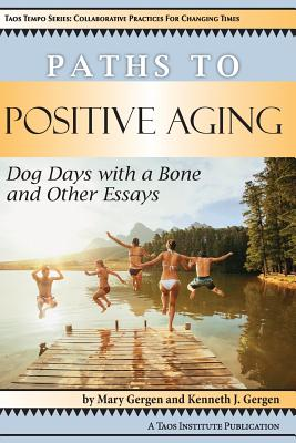 Paths to Positive Aging: Dog Days with a Bone and Other Essays Cover Image