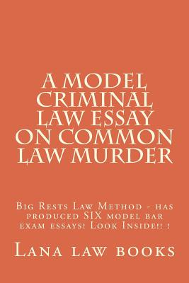 A Model Criminal Law Essay On Common Law Murder: Big Rests Law Method - has produced SIX model bar exam essays! Look Inside!! ! Cover Image