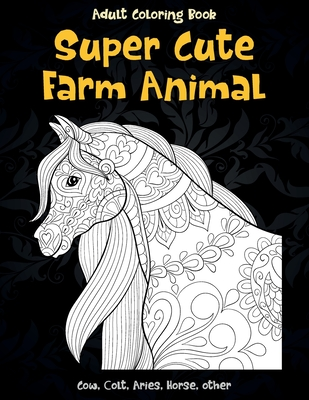 Super Cute Farm Animal - Adult Coloring Book - Cow, Сolt, Aries, Horse, other Cover Image