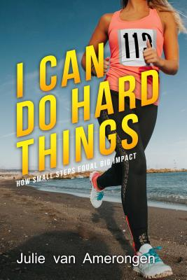 I Can Do Hard Things: How Small Steps Equal Big Impact Cover Image