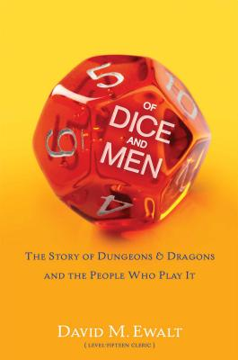Of Dice and Men: The Story of Dungeons & Dragons and The People Who Play It (Hardcover) By David M. Ewalt