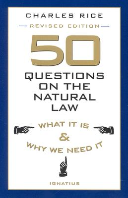 50 Questions on the Natural Law: What It Is and Why We Need It Cover Image
