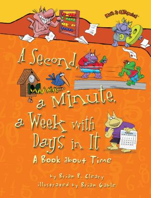 A Second, a Minute, a Week with Days in It: A Book about Time (Math Is Categorical (R)) Cover Image