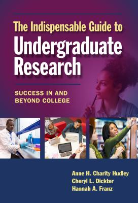 The Indispensable Guide to Undergraduate Research: Success in and Beyond College Cover Image