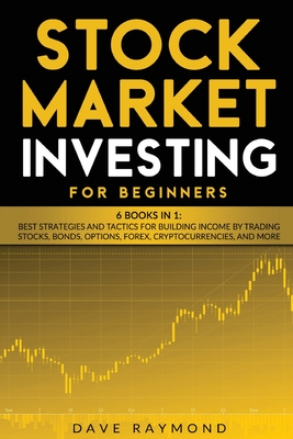 Stock Market Investing for Beginners: 6 Books in 1: Best Strategies and Tactics for Building Income by Trading Stocks, Bonds, Options, Forex, Cryptocu Cover Image