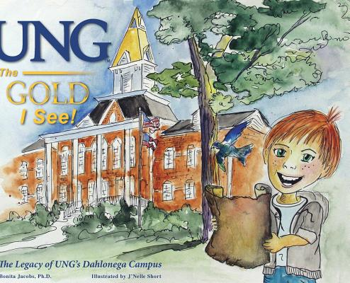 UNG The Gold I See!: The Legacy of UNG's Dahlonega Campus Cover Image