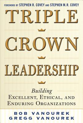 Triple Crown Leadership: Building Excellent, Ethical, and Enduring Organizations Cover Image