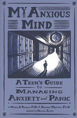My Anxious Mind: A Teen's Guide to Managing Anxiety and Panic Cover Image