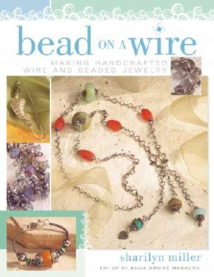 Bead on a Wire: Making Handcrafted Wire and Beaded Jewelry Cover Image