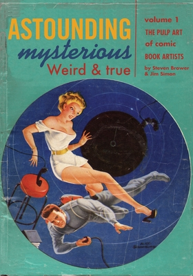Astounding, Mysterious, Weird and True: The Pulp Art of Comic Book Artists (Volume #1) Cover Image