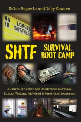 SHTF Survival Boot Camp: A Course for Urban and Wilderness Survival during Violent, Off-Grid, & Worst Case Scenarios Cover Image