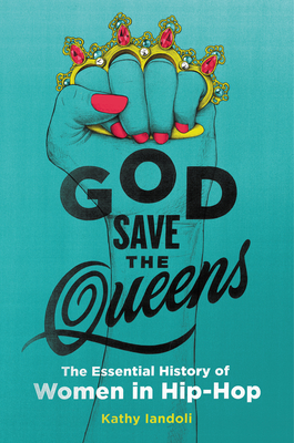 God Save the Queens: The Essential History of Women in Hip-Hop Cover Image