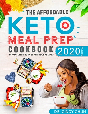 The Affordable Keto Meal Prep Cookbook 2020: 5-Ingredient Quick & Easy Budget Friendly Meal Prep Recipes on the Ketogenic Diet Cover Image