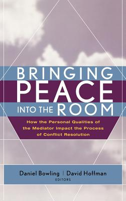 Bringing Peace Into the Room: How the Personal Qualities of the Mediator Impact the Process of Conflict Resolution Cover Image
