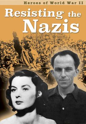 Resisting the Nazis (Heroes of World War II) Cover Image