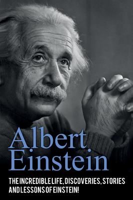 Albert Einstein: The incredible life, discoveries, stories and lessons of Einstein! Cover Image