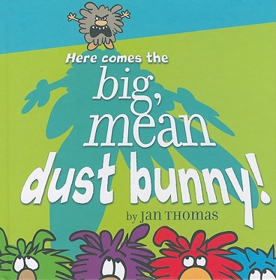 Here Comes the Big, Mean Dust Bunny! Cover