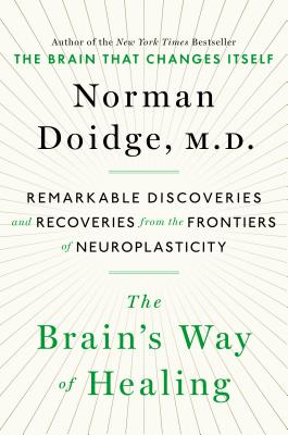 The Brain's Way of Healing: Remarkable Discoveries and Recoveries from the Frontiers of Neuroplasticity Cover Image