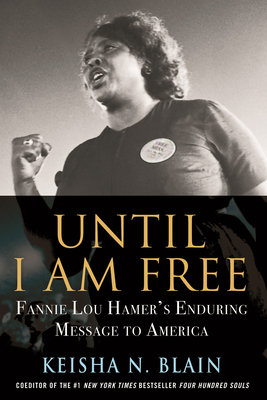 Until I Am Free: Fannie Lou Hamer's Enduring Message to America cover