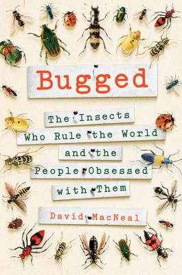 Bugged: The Insects Who Rule the World and the People Obsessed with Them Cover Image