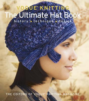 Vogue(r) Knitting the Ultimate Hat Book: History * Technique * Design (Vogue Knitting) Cover Image