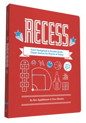 Recess: From Dodgeball to Double Dutch: Classic Games for Players of Today Cover Image