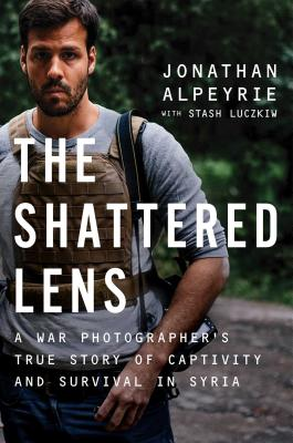 The Shattered Lens: A War Photographer's True Story of Captivity and Survival in Syria Cover Image