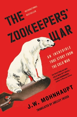 The Zookeepers' War: An Incredible True Story from the Cold War Cover Image