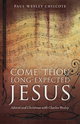 Come Thou Long-Expected Jesus: Advent and Christmas with Charles Wesley Cover Image
