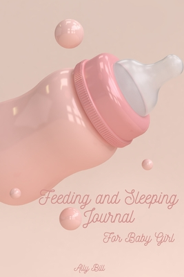 Feeding and Sleeping Journal for Baby Girl Cover Image