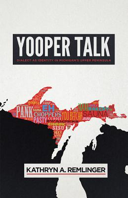 Yooper Talk: Dialect as Identity in Michigan's Upper Peninsula (Languages and Folklore of Upper Midwest) Cover Image