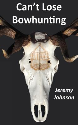 Can't Lose Bowhunting Cover Image