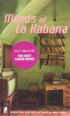 Moods of La Habana Mini: Original Music from Cuba and Photos by Robert Polidori [With CD] Cover Image