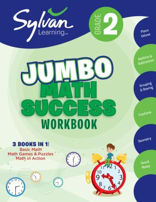2nd Grade Jumbo Math Success Workbook: 3 Books in 1--Basic ic Math, Math Games and Puzzles, Math in  Action; Activities , Exercises, and Tips to Help Catch Up, Keep Up, and Get Ahead (Sylvan Math Jumbo Workbooks) Cover Image
