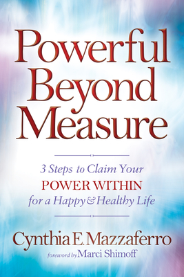 Powerful Beyond Measure: 3 Steps to Claim Your Power Within for a Happy & Healthy Life Cover Image