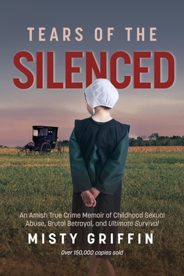 Tears of the Silenced: An Amish True Crime Memoir of Childhood Sexual Abuse, Brutal Betrayal, and Ultimate Survival (Amish Book, Child Abuse Cover Image