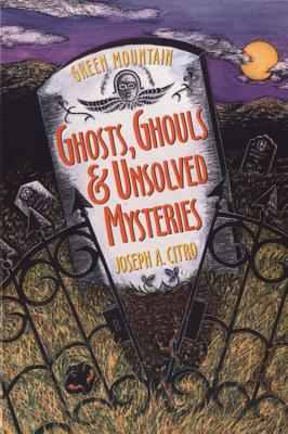 Green Mountain Ghosts, Ghouls & Unsolved Mysteries Cover Image
