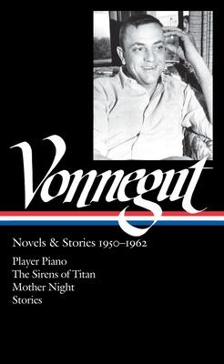 Kurt Vonnegut: Novels & Stories 1950-1962 (LOA #226): Player Piano / The Sirens of Titan / Mother Night / stories (Library of America Kurt Vonnegut Edition #1) Cover Image