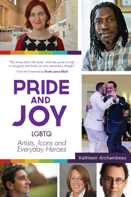 Pride & Joy: LGBTQ Artists, Icons and Everyday Heroes (Lgbt History, Gift for Teen, Role Models, for Readers of We Make It Better)