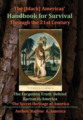 The [black] America's Handbook for the Survival through the 21st Century: The Forgotten Truth about Racism, Vol.1 Final Edition Cover Image