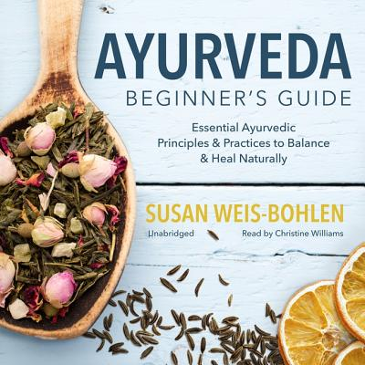Ayurveda Beginner's Guide Lib/E: Essential Ayurvedic Principles and Practices to Balance and Heal Naturally Cover Image