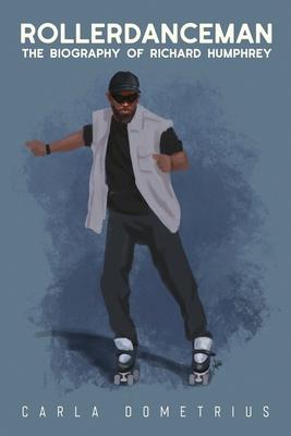 Rollerdanceman: The Biography of Richard Humphrey Cover Image