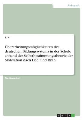 Überarbeitungsmöglichkeiten des deutschen Bildungssystems in der Schule anhand der Selbstbestimmungstheorie der Motivation nach Deci und Ryan Cover Image