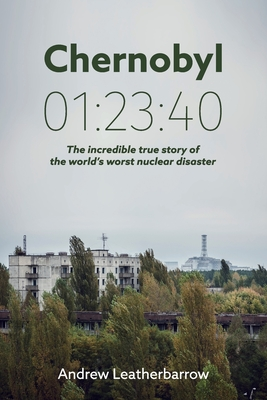 Chernobyl 01: 23:40: The incredible true story of the world's worst nuclear disaster Cover Image
