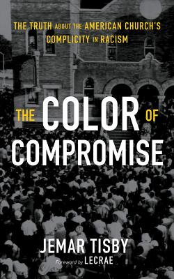 The Color of Compromise: The Truth about the American Church's Complicity in Racism Cover Image