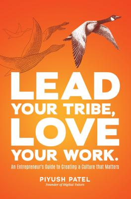 Lead Your Tribe, Love Your Work: An Entrepreneur's Guide to Creating a Culture That Matters Cover Image