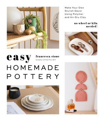 Easy Homemade Pottery: Make Your Own Stylish Decor Using Polymer and Air-Dry Clay Cover Image