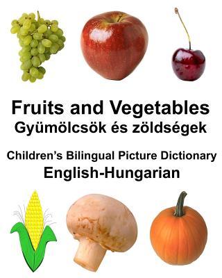 English-Hungarian Fruits and Vegetables/Gyümölcsök és zöldségek Children's Bilingual Picture Dictionary Cover Image